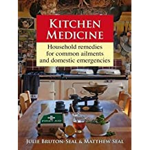 [Kitchen Medicine: Household Remedies for Common Ailments and Domestic Emergencies] (By: Julie Bruton-Seal) [published: September, 2010]