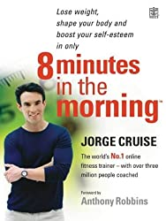8 Minutes in the Morning for Maximum Weight Loss: Specially designed for people who want to lose 2 stone - or more: Specially Designed for People Who Want to Lose Up to 2 Stone - Or More! by Jorge Cruise (2004-03-05)