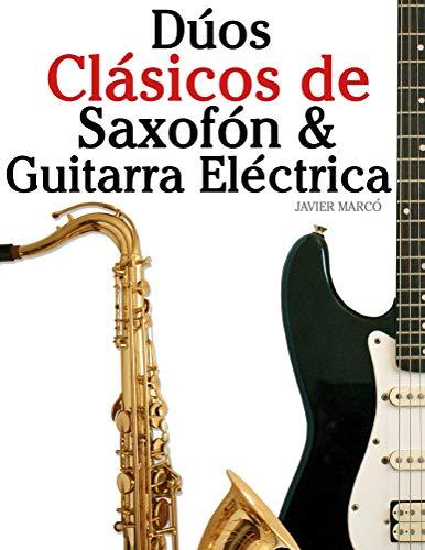 Dúos Clásicos de Saxofón & Guitarra Eléctrica: Piezas fáciles de Bach, Strauss, Tchaikovsky y otros compositores (en Partitura y Tablatura) por Javier Marcó