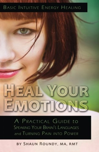 heal-your-emotions-a-practical-guide-to-speaking-your-brains-languages-and-turning-pain-into-power-v