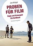 Proben für Film: Regie und Schauspiel. Ein Handbuch