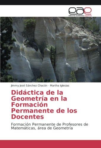 Didáctica de la Geometría en la Formación Permanente de los Docentes: Formación Permanente de Profesores de Matemáticas, área de Geometría por Jimmy José Sánchez Chacón