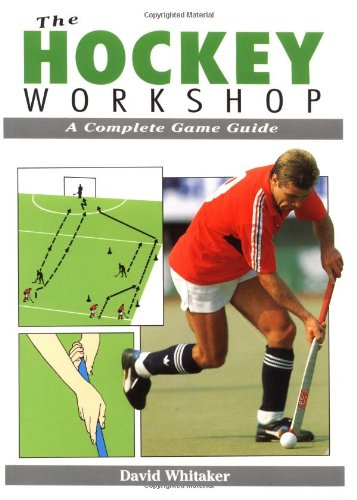 The Hockey Workshop: A Complete Game Guide (Whitaker) por David Whitaker