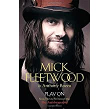 Play On: Now, Then and Fleetwood Mac by Mick Fleetwood (30-Oct-2014) Hardcover