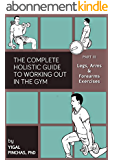 Fitness Books: Legs, Arms, and Forearms Exercises (The Complete Holistic Guide to Working Out in the Gym Book 3) (English Edition)