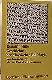 Geschichte der Klassischen Philologie: Von den Anfängen bis zum Ende des Hellenismus - Rudolf Pfeiffer