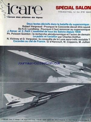 ICARE [No 34] du 01/07/1965 - SALON 65 - DANS LA BATAILLE DU SUPERSONIQUE - R. VERGNAUD ET LE CONCORDE - BO K.O. LUNDBERG - J. RENAC ET E. PETIT - POISSON QUINTON - RECHERCHE AERODYNAMIQUE ET L'AVION DE DEMAIN - CH. DOLFUS - VICHNEY ET VERGUESE - LA CONQUETE DE LA LUNE - COCARDES AU CIEL DE FRANCE - GENERAL D'HARCOURT - W. COPPENS ET JULLIAN. par Collectif