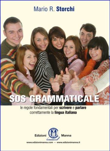 SOS GRAMMATICALE Le regole fondamentali per scrivere e parlare correttamente  la lingua italiana