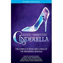 Rodgers + Hammerstein's Cinderella: The Complete Book and Lyrics of the Broadway Musical The Applause Libretto Library