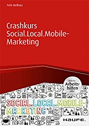 Crashkurs Social.Local.Mobile-Marketing inkl. Arbeitshilfen online (Haufe Fachbuch) (German Edition)