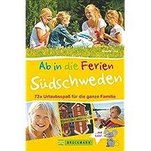 Familienreiseführer Südschweden: Ab in die Ferien - Südschweden. 50 x Urlaubsspaß für die ganze Familie. Ideen zum Wandern, Baden in der Natur für Erlebnisurlaub in Südschweden mit Kindern