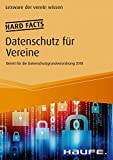Hard facts Datenschutz für Vereine: Rechtssicher handeln in der Vereinspraxis (Haufe Fachbuch)