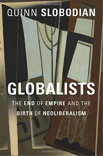 Globalists: The End of Empire and the Birth of Neoliberalism por Quinn Slobodian