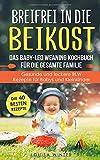 Breifrei in die Beikost. Das Baby-Led Weaning Kochbuch für die gesamte Familie. Gesunde und leckere BLW Rezepte für Babys und Kleinkinder.: Baby-Led Weaning Grundlagenbuch für das 1. & 2. Lebensjahr