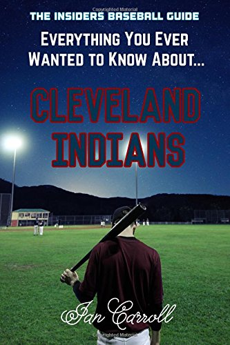 Everything You Ever Wanted to Know About Cleveland Indians por Mr Ian Carroll