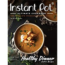 Instant Pot Ultimate CookBook: The Complete Pressure Cooker Guide with Delicious and Healthy Instant Pot Recipes (Instant Pot Cookbook, Pressure Cooker Recipes Book 1) (English Edition)