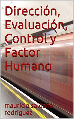 Dirección, Evaluación, Control y Factor Humano (Temas selectos de Administración nº 4) por mauricio saldaña rodríguez