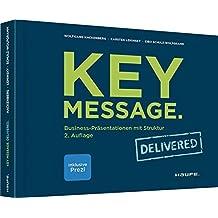 Key Message. Delivered: Business-Präsentationen mit Struktur (Haufe Fachbuch)