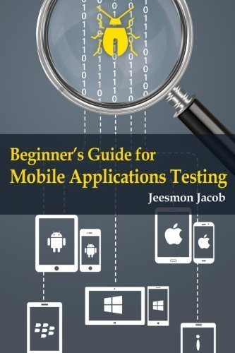 Beginner's Guide for Mobile Applications Testing by Jeesmon Jacob (2015-05-28)