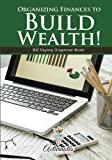 Organizing Finances to Build Wealth! Bill Paying Organizer Book