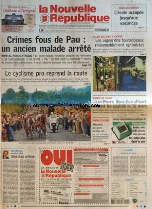 NOUVELLE REPUBLIQUE (LA) [No 18316] du 01/02/2005 - NAZELLES-NEGRON - L'ECOLE OCCUPEE JUSQU'AUX VACANCES - CRIMES FOUS DE PAU - UN ANCIEN MALADE ARRETE - LE CYCLISME PRO REPREND LA ROUTE - EDITORIAL - DETRICOTAGE POLITIQUE PAR JEAN-CLAUDE ARBONA - SALON DES VINS D'ANGERS - LES VIGNERONS TOURANGEAUX RAISONNABLEMENT OPTIMISTES - TUERIE DE TOURS - JEAN-PIERRE ROUX-DURRAFOURT DEVANT LES ASSISES LE 16 MARS - INDRE-ET-LOIRE - MEDAILLES DU SPORT UN BON CRU - CANDIDE - CIGARETTES ET WHISKY - SOMMAIRE -