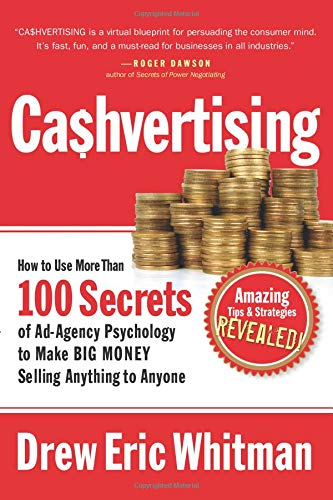 Cashvertising: How to Use 50 Secrets of Ad-Agency Psychology to Make Big Money Selling Anything to Anyone por Drew Eric Whitman