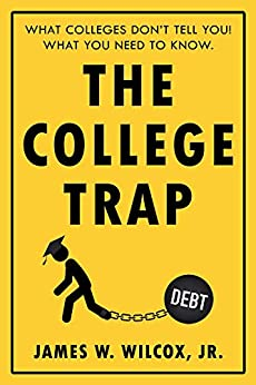 The College Trap: What Colleges Don't Tell You! What You Need to Know. (English Edition) par [Wilcox, James]