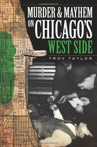 Murder and Mayhem on Chicago's West Side (Murder and Mayhem In Chicago)