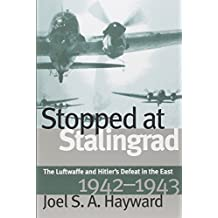 By Joel S. A. Hayward Stopped at Stalingrad: The Luftwaffe and Hitler's Defeat in the East, 1942-1943 [ STOPPED AT STALING [Paperback]