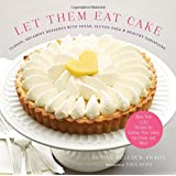 Let Them Eat Cake: Classic, Decadent Desserts with Vegan, Gluten-Free & Healthy Variations: More Than 80 Recipes for Cookies, Pies, Cakes, Ice Cream, and More!