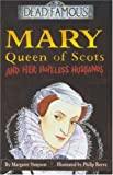 Mary Queen of Scots And Her Hopeless Husbands (Dead Famous)