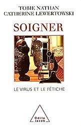Soigner: Le virus et le fétiche (PSYCHOLOGIE) (French Edition)