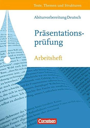 Texte, Themen und Strukturen - Arbeitshefte - Abiturvorbereitung-Themenhefte / Präsentationsprüfung,