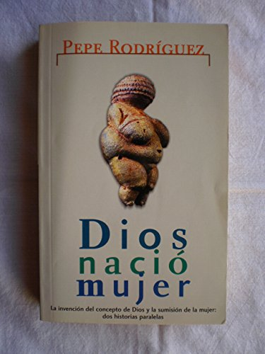 Dios nacio mujer (Punto De Lectura) por Pepe Rodriguez