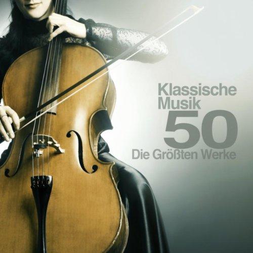 Klassische Musik 50: Die Größt...
