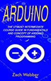 #5: Arduino: The Utmost Intermediate Course Guide in Fundamentals and Concept of Arduino Programming