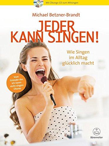 Jeder kann singen! -Wie Singen im Alltag glücklich macht- Mit Übungs-CD zum Mitsingen Jeder Ort