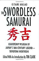 The Swordless Samurai: Leadership Wisdom of Japan's Sixteenth-Century Legend---Toyotomi Hideyoshi by Kitami Masao (2007-07-24)