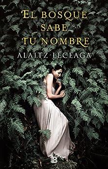 El bosque sabe tu nombre (Spanish Edition) by [Leceaga, Alaitz]
