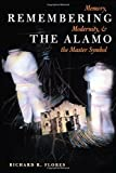 Remembering the Alamo: Memory, Modernity, and the Master Symbol (CMAS History, Culture, and Society Series)