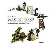 Was ist das?: Was Alltagsdinge aus Puppenstuben verraten - Matthias Gretzschel