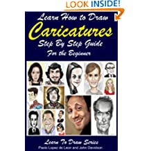 Learn How to Draw Caricatures: Step By Step Guide For the Beginner (Learn to Draw Book 39)