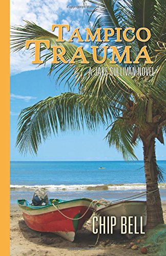 Jake Sullivan Chip Bell (Tampico Trauma (The Jake Sullivan Series, Band 10))