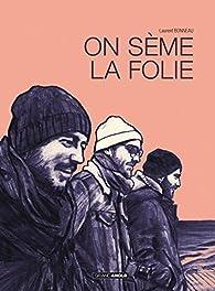 On sème la folie par Laurent Bonneau