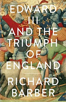 Edward III and the Triumph of England: The Battle of Crécy and the Company of the Garter by [Barber, Richard]