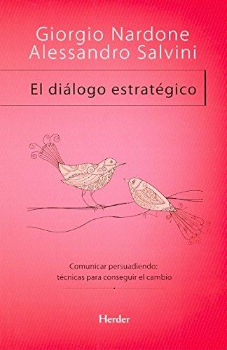 El diálogo estratégico: Comunicar persuadiendo: técnicas para conseguir el cambio (Problem Solving) por Giorgio Nardone