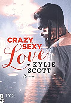Crazy, Sexy, Love (Dive Bar 1) von [Scott, Kylie]