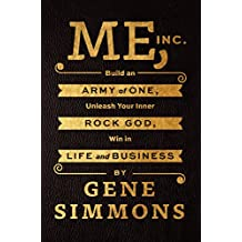 Me, Inc.: Build an Army of One, Unleash Your Inner Rock God, Win in Life and Business by Gene Simmons (20-Nov-2014) Imitation Leather