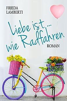 Liebe ist..wie Radfahren Roman