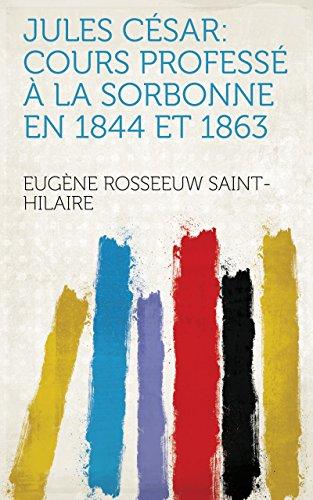 De Cours Sorbonne La (Jules César: cours professé à la Sorbonne en 1844 et 1863)